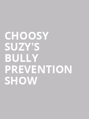 Choosy Suzy%27s Bully Prevention Show at Paramount Theatre